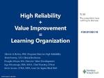High Reliability + Value Improvement = Learning Organization by Sheri Feeney, Liga Mezaraups, Douglas Meyer, Glenda Battey, and Linda Severs