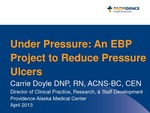 Under Pressure: An EBP Project to Reduce Pressure Ulcers by Carrie Doyle