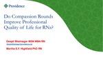 Do Compassion Rounds Improve Professional Quality of Life for Nurses ? by Deepti Bhatnagar and Martha E.F. Highfield