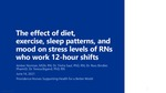 The effect of COVID-related changes in diet, exercise, sleep patterns, and mood on stress levels of RNs who work 12-hour shifts during the pandemic by Amber Norman, Trisha Saul, Ross Bindler, and Teresa Bigand